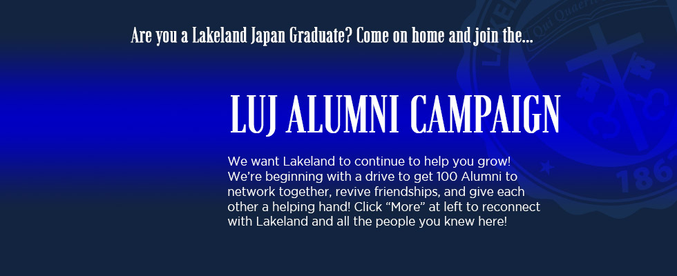 Lakeland Alumni Campaign!  Are you an LUJ Grad? Want to reconnect and benefit? Join the Network!  More ▶